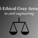 Five Ethical Gray Areas in Civil Engineering