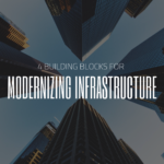 4 Building Blocks for Modernizing Infrastructure